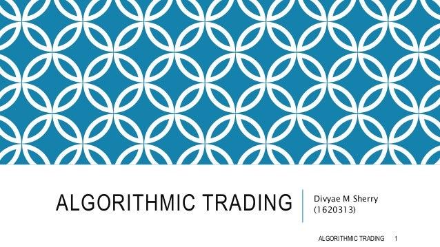 ALGORITHMIC TRADING Divyae M Sherry (1620313) 1ALGORITHMIC TRADING