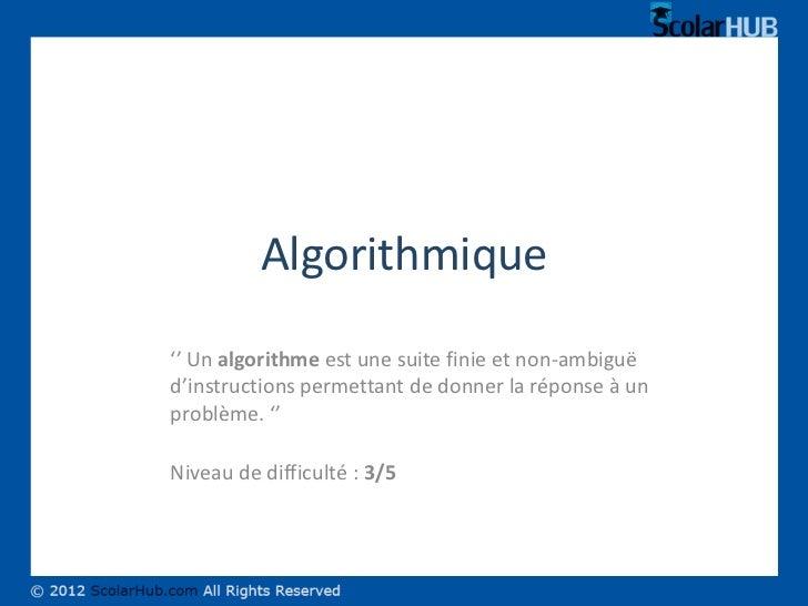 Algorithmique'' Un algorithme est une suite finie et non-ambiguëd'instructions permettant de donner la réponse à unproblèm...