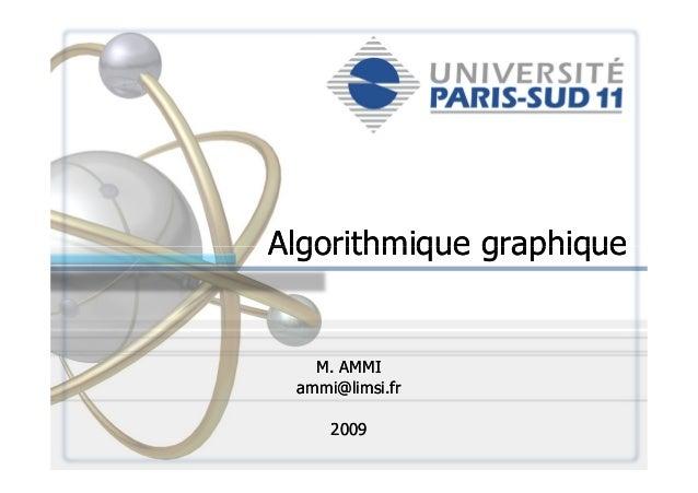 Algorithmique graphiqueAlgorithmique graphiqueAlgorithmique graphiqueAlgorithmique graphiqueM. AMMIM. AMMIammi@limsi.framm...