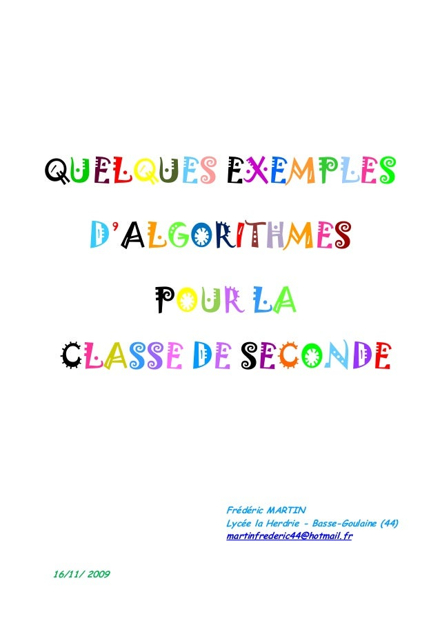 QUELQUES EXEMPLES D'ALGORITHMES POUR LA CLASSE DE SECONDE Frédéric MARTIN Lycée la Herdrie - Basse-Goulaine (44) martinfre...