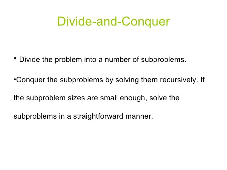 Divide-and-Conquer <ul><li>Divide the problem into a number of subproblems. </li></ul><ul><li>Conquer the subproblems by s...