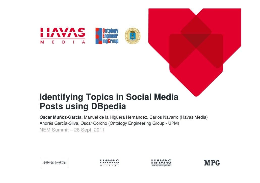 Identifying Topics in Social MediaPosts using DBpediaÓscar Muñoz-García, Manuel de la Higuera Hernández, Carlos Navarro (H...