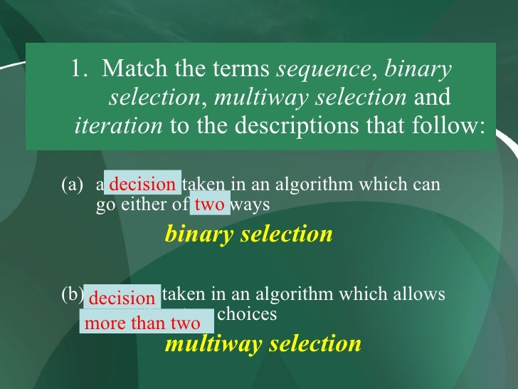 1. Match the terms sequence, binary      selection, multiway selection and  iteration to the descriptions that follow:  (a...