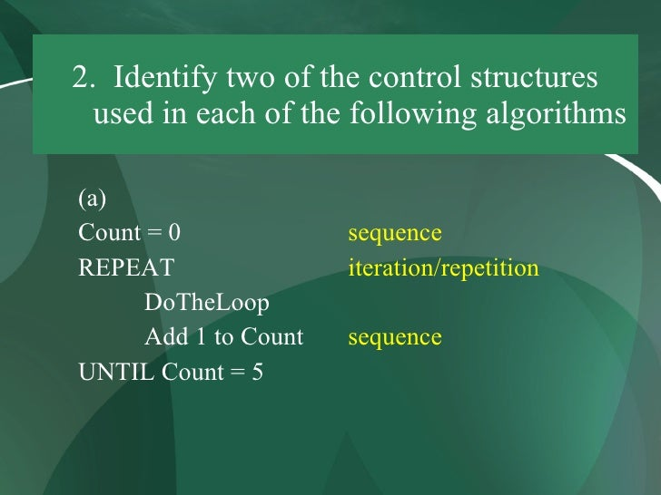 2. Identify two of the control structures   used in each of the following algorithms  (a) Count = 0              sequence ...
