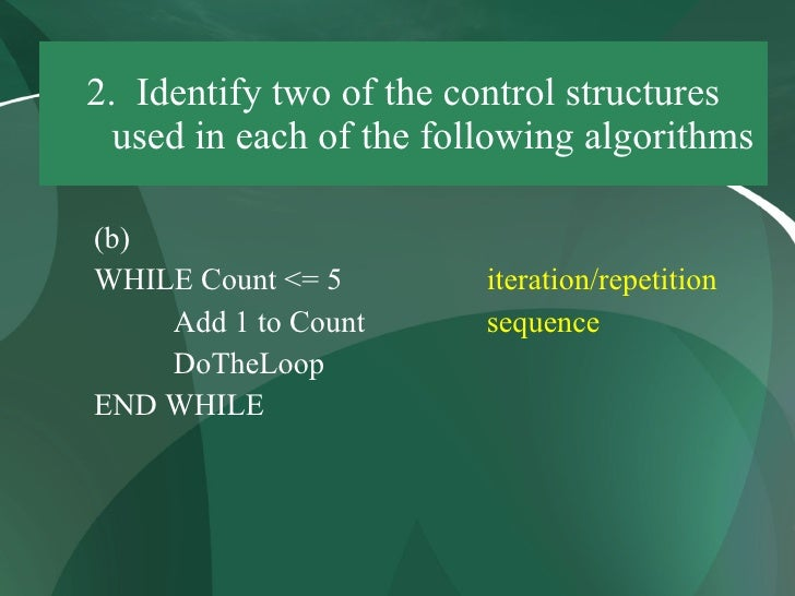 2. Identify two of the control structures   used in each of the following algorithms  (b) WHILE Count <= 5         iterati...