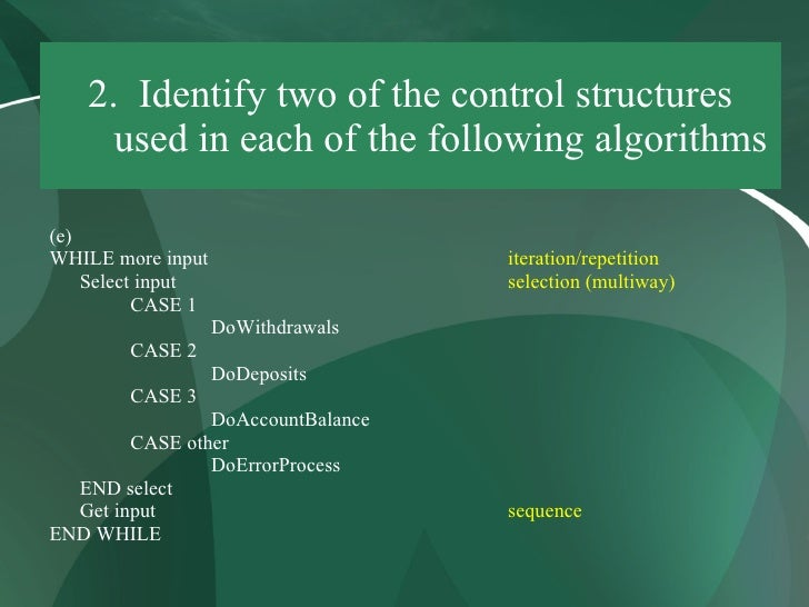 2. Identify two of the control structures      used in each of the following algorithms  (e) WHILE more input             ...