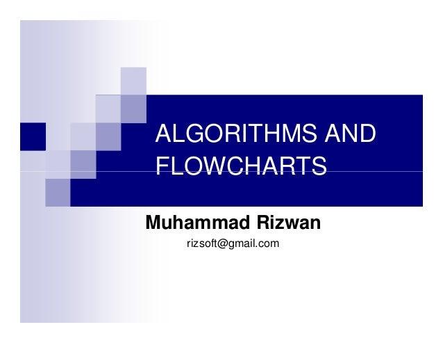 ALGORITHMS AND FLOWCHARTS Muhammad Rizwan rizsoft@gmail.com