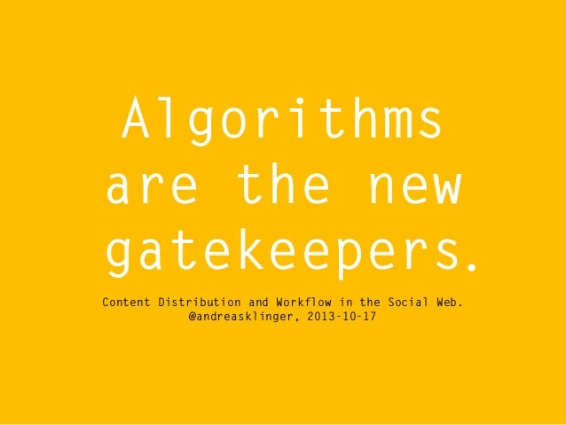 Algorithms are the new gatekeepers. Content Distribution and Workflow in the Social Web. @andreasklinger, 2013-10-17