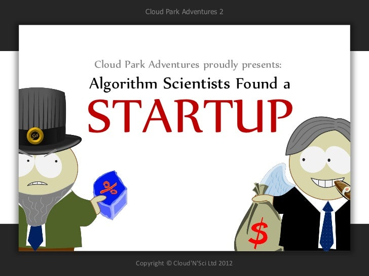 Cloud Park Adventures 2Cloud Park Adventures proudly presents:Algorithm Scientists Found aSTARTUP        Copyright © Cloud...