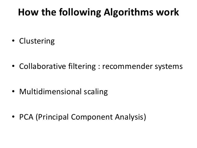 How the following Algorithms work • Clustering • Collaborative filtering : recommender systems • Multidimensional scaling ...