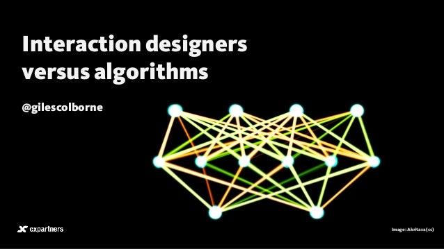 Image: Akritasa (cc) Interaction designers versus algorithms @gilescolborne