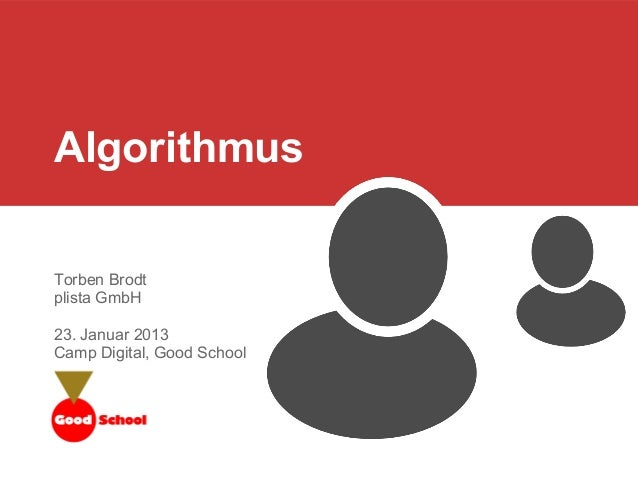 Algorithmus Torben Brodt plista GmbH 23. Januar 2013 Camp Digital, Good School