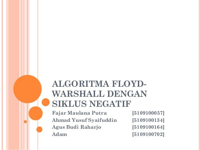 ALGORITMA FLOYDWARSHALL DENGAN SIKLUS NEGATIF Fajar Maulana Putra Ahmad Yusuf Syaifuddin Agus Budi Raharjo Adam  [51091000...