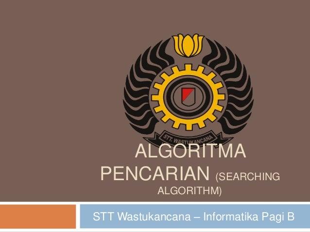 ALGORITMA PENCARIAN (SEARCHING ALGORITHM)  STT Wastukancana – Informatika Pagi B