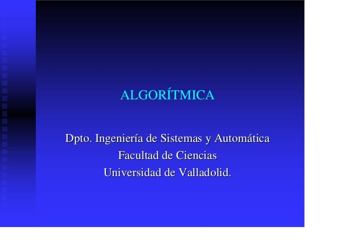 ALGORÍTMICADpto. Ingeniería de Sistemas y Automática          Facultad de Ciencias        Universidad de Valladolid.