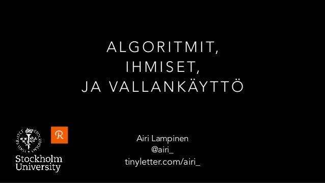 A L G O R I T M I T,  I H M I S E T, J A VA L L A N K ÄY T T Ö Airi Lampinen @airi_ tinyletter.com/airi_