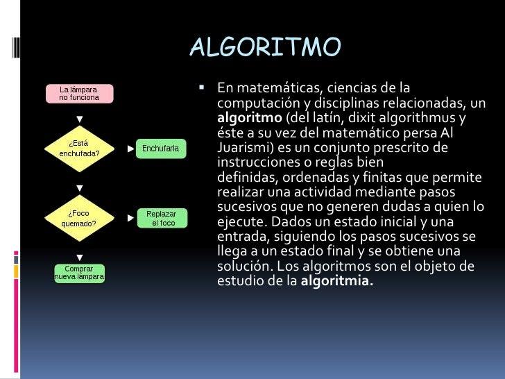 ALGORITMO<br />En matemáticas, ciencias de la computación y disciplinas relacionadas, un algoritmo (del latín, dixit algor...