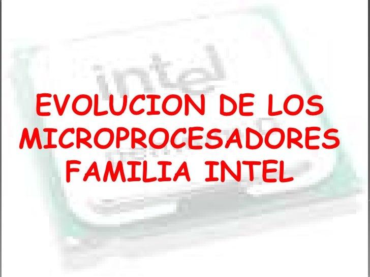 EVOLUCION DE LOS MICROPROCESADORES FAMILIA INTEL<br />