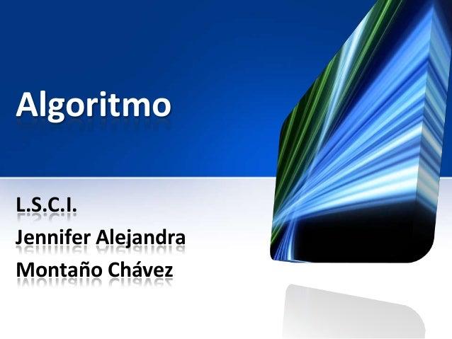Algoritmo L.S.C.I. Jennifer Alejandra Montaño Chávez
