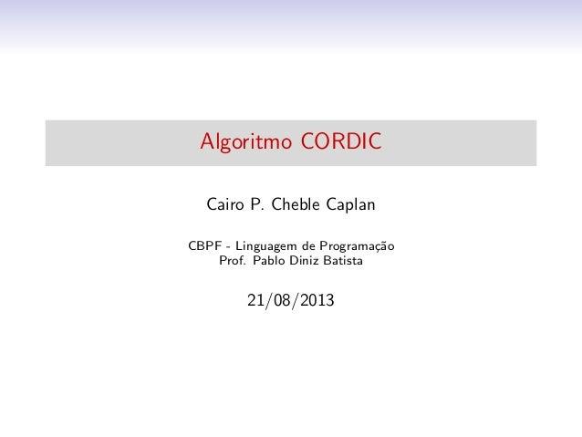 Algoritmo CORDIC Cairo P. Cheble Caplan CBPF - Linguagem de Programa¸c˜ao Prof. Pablo Diniz Batista 21/08/2013