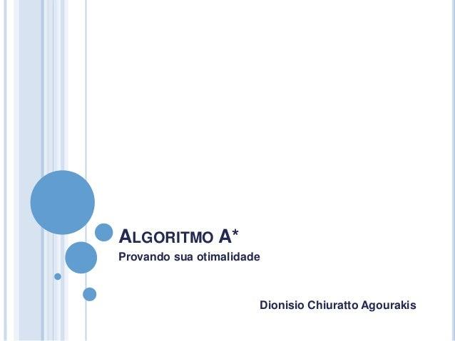 ALGORITMO A* Provando sua otimalidade Dionisio Chiuratto Agourakis