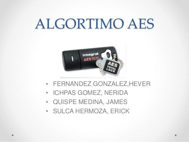 ALGORTIMO AES • FERNANDEZ GONZALEZ,HEVER • ICHPAS GOMEZ, NERIDA • QUISPE MEDINA, JAMES • SULCA HERMOZA, ERICK