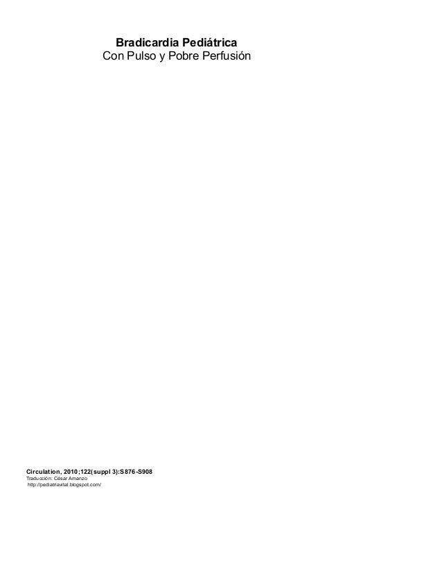 Bradicardia Pediátrica Con Pulso y Pobre Perfusión Circulation, 2010;122(suppl 3):S876-S908 Traducción: César Amanzo http:...