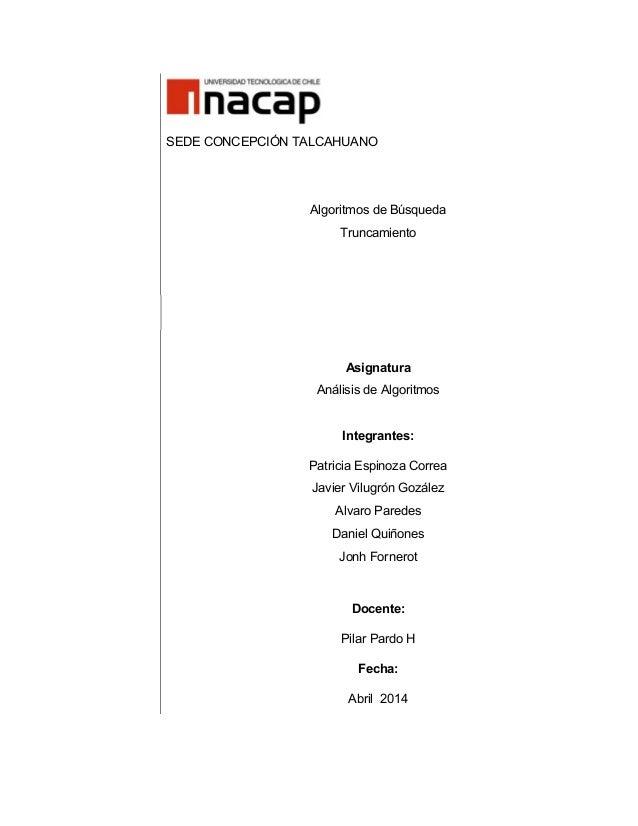 SEDE CONCEPCIÓN TALCAHUANO Algoritmos de Búsqueda Truncamiento Asignatura Análisis de Algoritmos Integrantes: Patricia Esp...