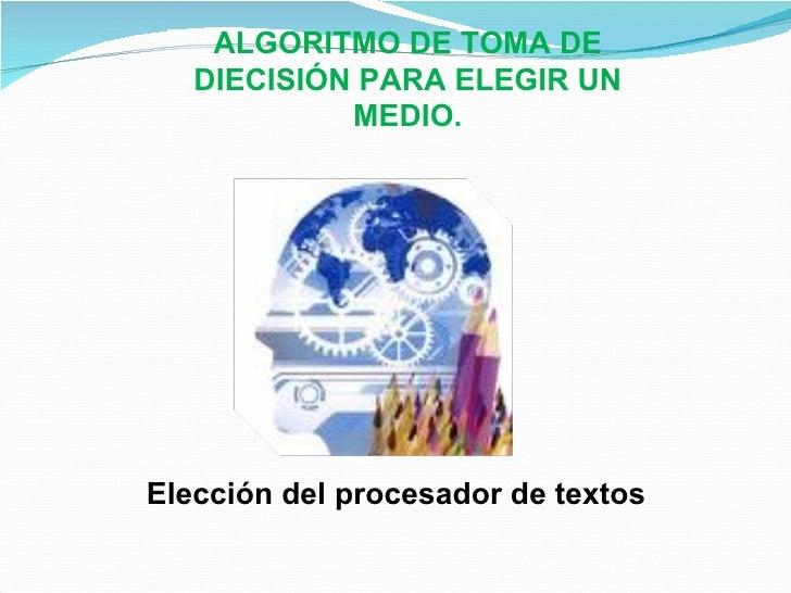 ALGORITMO DE TOMA DE DIECISIÓN PARA ELEGIR UN MEDIO. Elección del procesador de textos