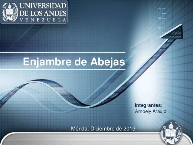 Enjambre de Abejas  Integrantes: Arnoely Araujo  Mérida, Diciembre de 2013 LOGO