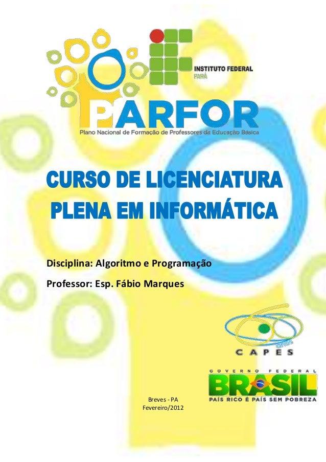 Disciplina: Algoritmo e Programação Professor: Esp. Fábio Marques Breves - PA Fevereiro/2012