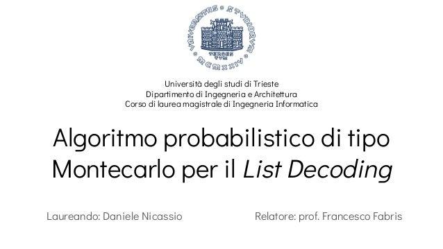 Algoritmo probabilistico di tipo Montecarlo per il List Decoding Laureando: Daniele Nicassio Relatore: prof. Francesco Fab...
