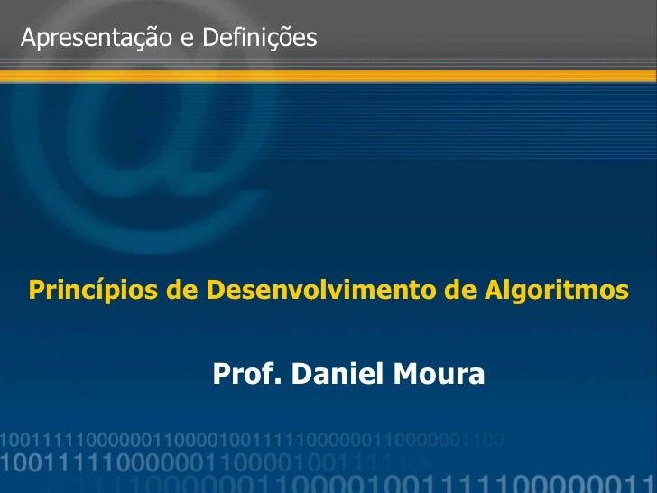 Princípios de Desenvolvimento de Algoritmos Apresentação e Definições Prof. Daniel Moura