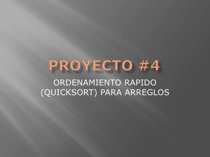 PROYECTO #4<br />ORDENAMIENTO RAPIDO (QUICKSORT) PARA ARREGLOS<br />