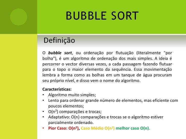 """BUBBLE SORT<br />Definição<br />Obubblesort, ou ordenação por flutuação (literalmente """"por bolha""""), é umalgoritmo de ord..."""