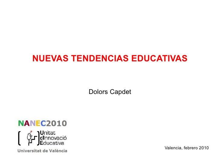 NUEVAS TENDENCIAS EDUCATIVAS Dolors Capdet Valencia, febrero 2010