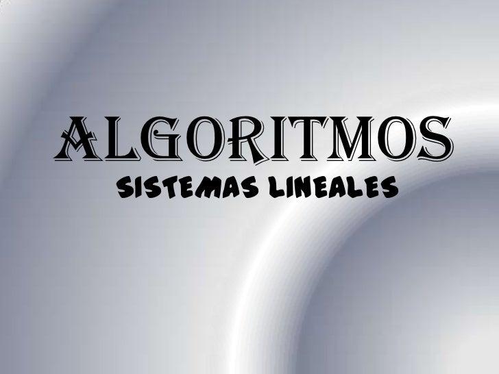 ALGORITMOS<br />SISTEMAS LINEALES<br />