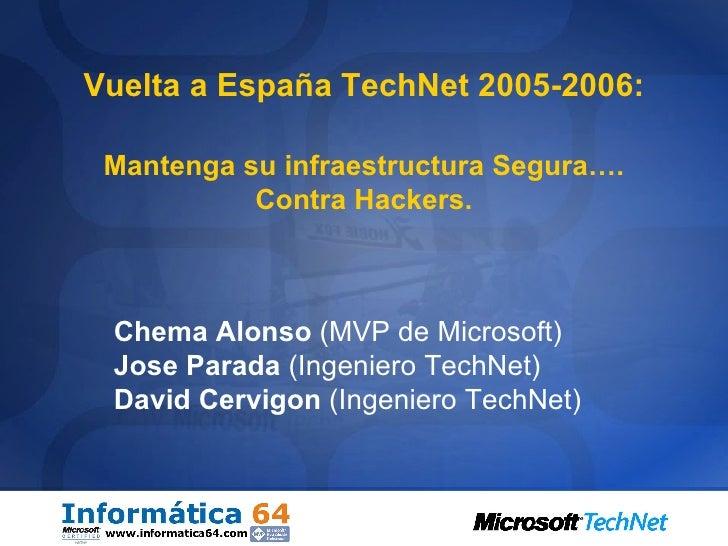 Vuelta a España TechNet 2005-2006: Mantenga su infraestructura Segura…. Contra Hackers. Chema Alonso  (MVP de Microsoft)  ...