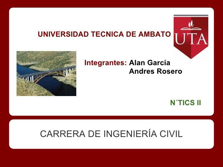 UNIVERSIDAD TECNICA DE AMBATO          Integrantes: Alan García                       Andres Rosero                       ...