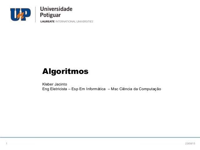 Algoritmos Kleber Jacinto Eng Eletricista – Esp Em Informática – Msc Ciência da Computação 23/08/151