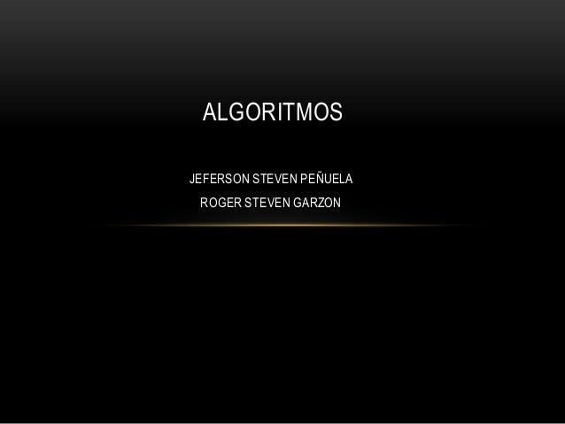 ALGORITMOS JEFERSON STEVEN PEÑUELA ROGER STEVEN GARZON