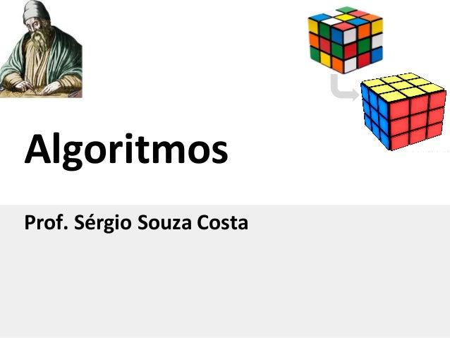 Algoritmos Prof. Sérgio Souza Costa