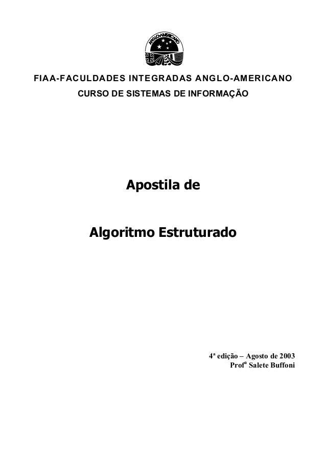 FIAA-FACULDADES INTEGRADAS ANGLO-AMERICANO CURSO DE SISTEMAS DE INFORMAÇÃO Apostila de Algoritmo Estruturado 4ª edição – A...