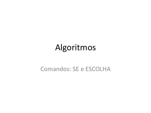 Algoritmos Comandos: SE e ESCOLHA