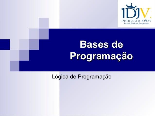 Bases deBases de ProgramaçãoProgramação Lógica de Programação