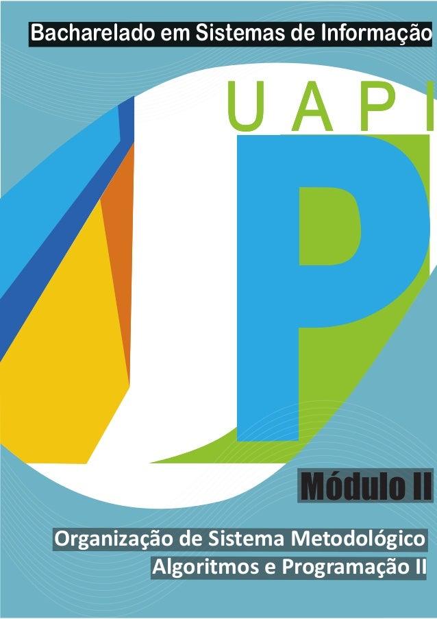 Bacharelado em Sistemas de Informação  U A P I  Módulo II  Organização de Sistema Metodológico  Algoritmos e Programação I...