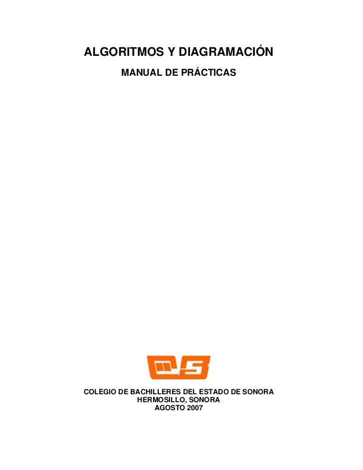 ALGORITMOS Y DIAGRAMACIÓN        MANUAL DE PRÁCTICASCOLEGIO DE BACHILLERES DEL ESTADO DE SONORA            HERMOSILLO, SON...