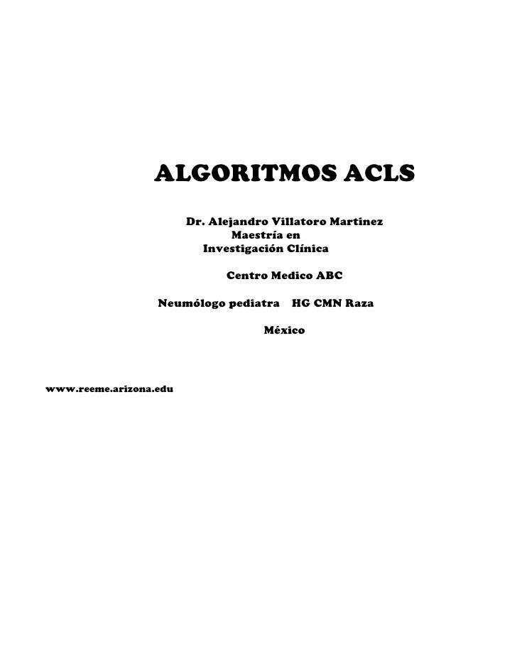 ALGORITMOS ACLS                         Dr. Alejandro Villatoro Martinez                                 Maestría en      ...