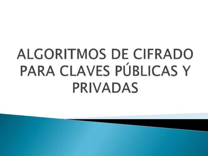 ALGORITMOS DE CIFRADO PARA CLAVES PÚBLICAS Y PRIVADAS<br />
