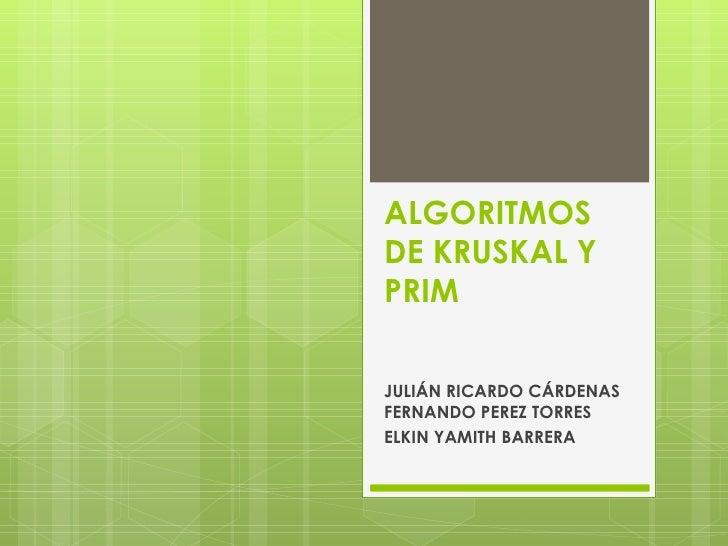 ALGORITMOS DE KRUSKAL Y PRIM  JULIÁN RICARDO CÁRDENAS FERNANDO PEREZ TORRES ELKIN YAMITH BARRERA